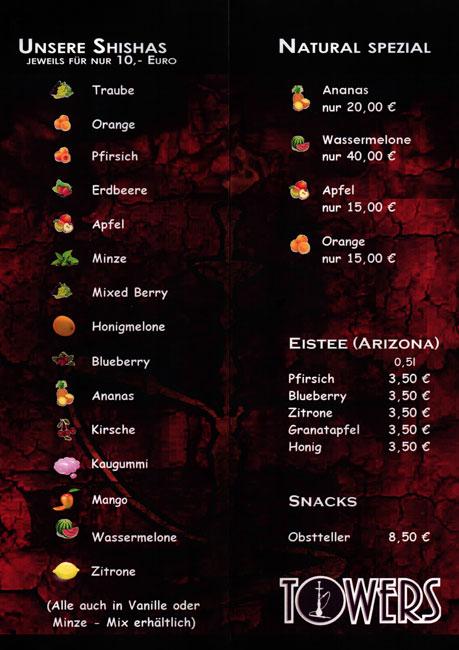 Towers Club & Lounge Shisha-Karte Shishas in folgenden Geschmacksrichtungen: Orange, Apfel, Minze, Erdbeere, Pfirsich, Ananans, Kaugummi, Mango, Kirsche, Wassermelone uvm.